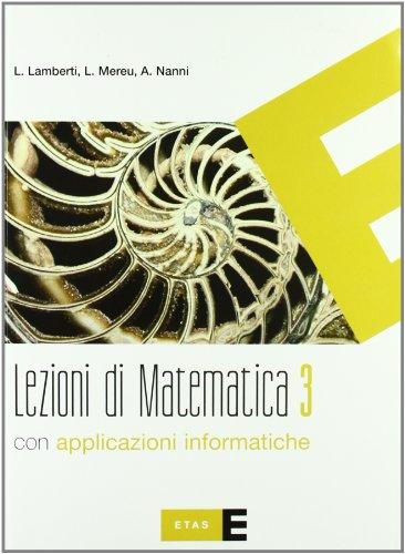 Lezioni di matematica. Con applicazioni informatiche. Per le Scuole informatiche: 3