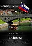 Touring the World's Capital Cities Ljubljana: The Capital of Slovenia by Frank Ullman