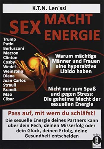 Price comparison product image SEX - MACHT - ENERGIE Warum mächtige Männer und Frauen eine hyperaktive Libido haben!: Nicht nur zum Spaß und gegen Stress: Die geheime Macht der sexuellen Energie zum Erweitern des Bewusstseins