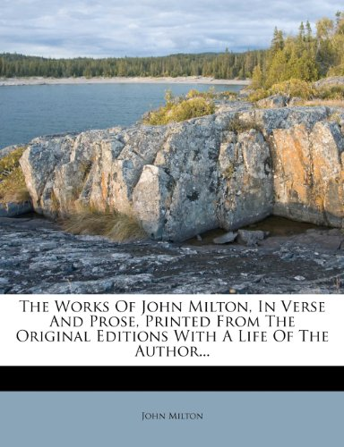 The Works Of John Milton, In Verse And Prose, Printed From The Original Editions With A Life Of The Author...