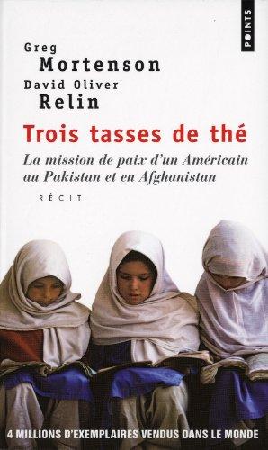 Trois Tasses de Th'. La Mission de Paix D'Un Am'ricain Au Pakistan Et En Afghanistan par Greg Mortenson