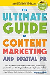 The Ultimate Guide To Content Marketing & Digital PR: How to get attention for your business, turbocharge your ranking and establish yourself as an authority in your market