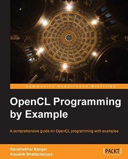 OpenCL Programming by Example von [Banger, Ravishekhar, Bhattacharyya, Koushik]