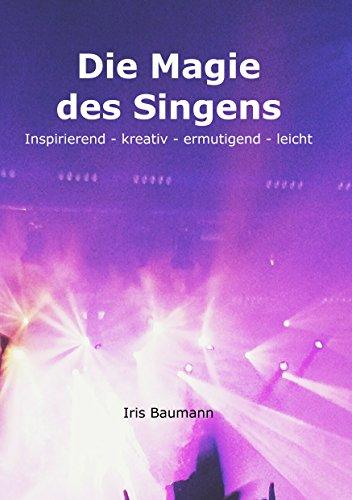 Die Magie des Singens: Inspirierend - kreativ - ermutigend - leicht - Et Magie Singen
