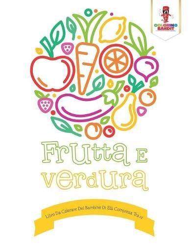 Frutta E Verdura: Libro Da Colorare Del Bambino Di Età Compresa Tra 1-2