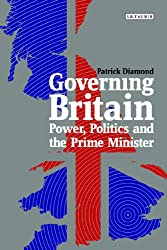 Governing Britain: Power, Politics and the Prime Minister (Policy Network)