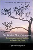 The Wisdom Way of Knowing: Reclaiming an Ancient Tradition to Awaken the Heart (Religion)