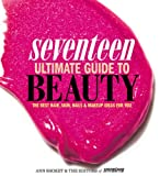 Seventeen Ultimate Guide to Beauty: The Best Hair, Skin, Nails & Makeup Ideas For You