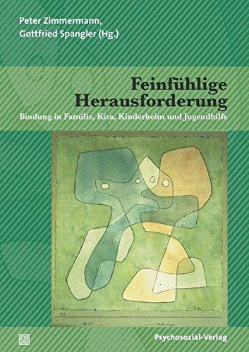 Feinfühlige Herausforderung: Bindung in Familie, Kita, Kinderheim und Jugendhilfe (Forum Psychosozial)