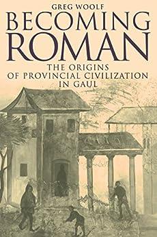 Becoming Roman: The Origins of Provincial Civilization in Gaul par [Woolf, Greg]