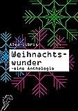 Weihnachtswunder: Eine Anthologie von Barbara Bellmann