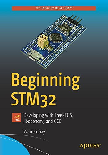Beginning STM32: Developing with FreeRTOS, libopencm3 and GCC por Warren Gay