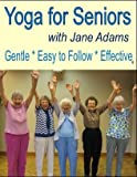 Yoga for Seniors with Jane Adams: Improve balance, strength and flexibility with Gentle