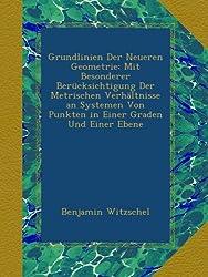 Grundlinien Der Neueren Geometrie: Mit Besonderer Berücksichtigung Der Metrischen Verhältnisse an Systemen Von Punkten in Einer Graden Und Einer Ebene