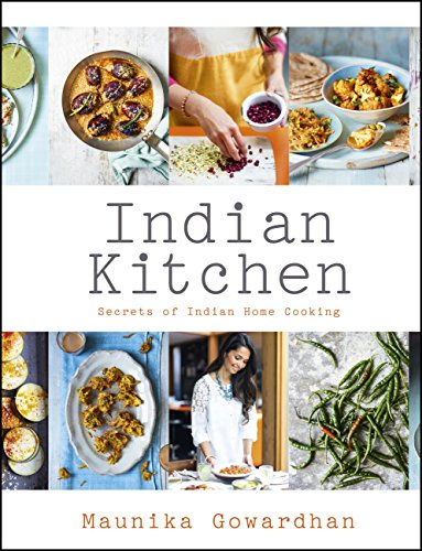 Indian Kitchen: Secrets of Indian home cooking: Secrets of Indian home cooking (English Edition) por Maunika Gowardhan