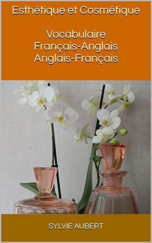 Esthtique et Cosmtique Vocabulaire Franais-Anglais Anglais-Franais