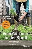Vom Gärtnern in der Stadt: Die neue Landlust zwischen Beton und Asphalt - Martin Rasper