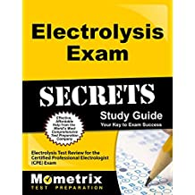 Electrolysis Exam Secrets Study Guide: Electrolysis Test Review for the Certified Professional Electrologist (CPE) Exam