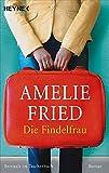 Die Findelfrau: Roman - Amelie Fried