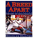 A Breed apart: An Illustrated History of Goaltending