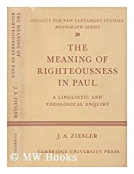 The Meaning of Righteousness in Paul: A Linguistic and Theological Enquiry (Society for New Testament Studies Monograph Series)