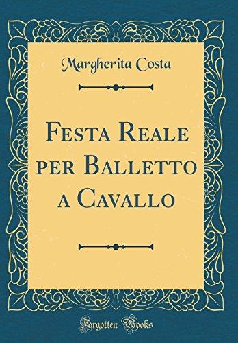 Festa Reale per Balletto a Cavallo (Classic Reprint) por Margherita Costa