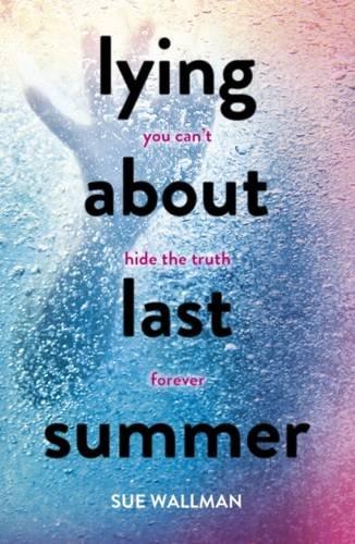 Lying About Last Summer por Sue Wallman