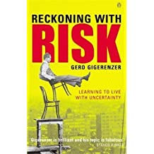 Reckoning with Risk: Learning to Live with Uncertainty by Gerd Gigerenzer (2003-04-24)