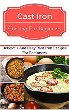 Cast iron recipes for beginners delicious and easy cast for Easy cooking for beginners