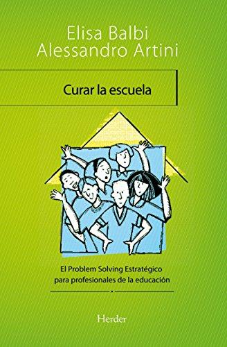 Curar la escuela: El Problem Solving Estrategico para profesionales de la educación por Elisa Balbi