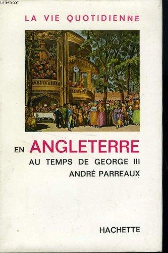 La vie quotidienne en angleterre au temps de george iii por PARREAUX André