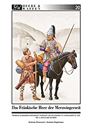 Das fränkische Heer der Merowingerzeit: Franken, Alamannen, Burgunder, Thüringer und Bajuwaren, 5.-8. Jahrhundert n. Chr.  Teil 2: Schild und Schwert (Heere & Waffen)