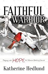 Faithful Warrior: Praying With Hope For Women Battling Cancer