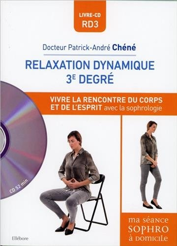 Relaxation dynamique 3° degré - Vivre la rencontre du corps et de l'esprit avec la sophrologie - Livre + CD par Patrick-André Chéné