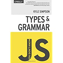 You Don't Know JS: Types & Grammar by Kyle Simpson (2015-02-14)