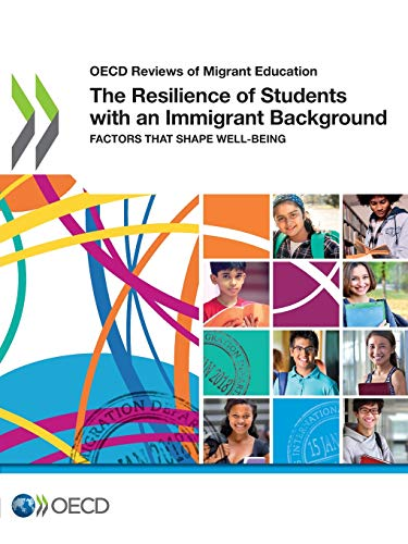 OECD Reviews of Migrant Education The Resilience of Students with an Immigrant Background: Factors that Shape Well-being por OECD