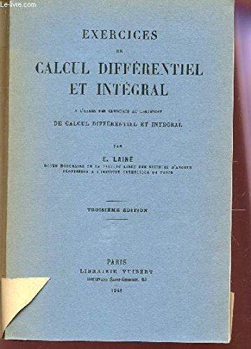 EXERCICES DE CALCUL DIFFERENTIEL ET INTEGRAL - A L'USAGE DES CANDIDATS AU CERTIFICAT DE CALCUL DIFFERENTIEL ET INTEGRAL / 3e EDITION par LAINE E.