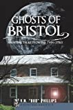 Ghosts of Bristol:: Haunting Tales from the Twin Cities (Haunted America)