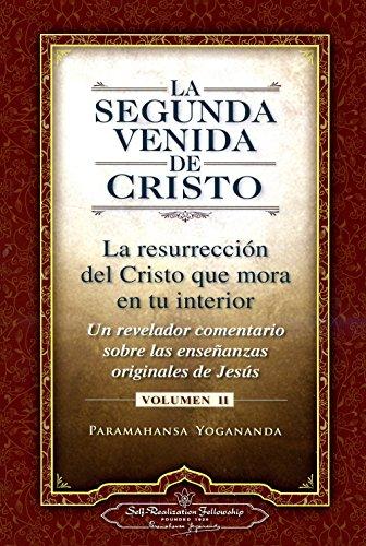 La Segunda Venida de Cristo, Volumen II: La Resurrecion del Cristo Que Mora en Tu Interior por Paramahansa Yogananda