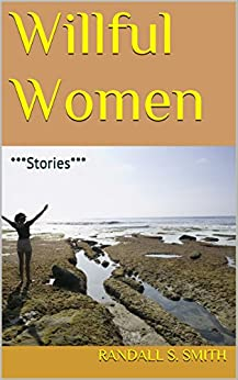 Willful Women: ***Stories*** (English Edition) par [Smith, Randall S.]