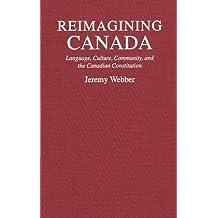 Reimagining Canada: Language, Culture, Community, and the Canadian Constitution