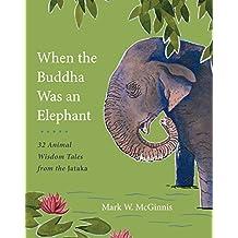 When the Buddha Was an Elephant: 32 Animal Wisdom Tales from the Jataka