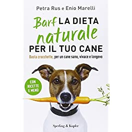 Barf. La dieta naturale per il tuo cane. Basta crocchette, per un cane sano, vivace e longevo