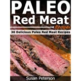 Paleo Red Meat Recipes - 30 Delicious Paleo Red Meat Recipes (Quick and Easy Paleo Recipes Book 4) (English Edition)