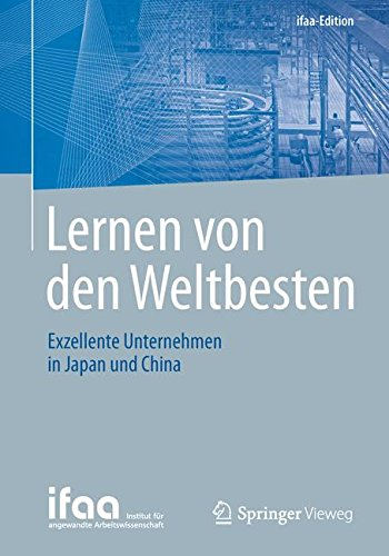 Lernen von den Weltbesten: Exzellente Unternehmen in Japan und China (ifaa-Edition)