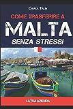 Scarica Libro COME TRASFERIRE A MALTA SENZA STRESS LA TUA AZIENDA (PDF,EPUB,MOBI) Online Italiano Gratis