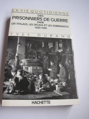 La vie quotidienne des prisonniers de guerre dans les stalags, les oflags et les kommandos 1939-1945 par Yves Durand