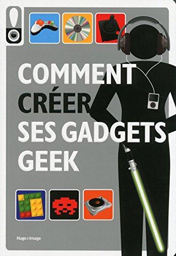 Comment créer ses gadgets geek