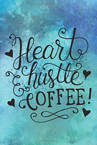 Heart Hustle Coffee!: Special Coffee Quote Notebook Journal Diary for the black lovers - blue is everywhere Blue Milk Glass