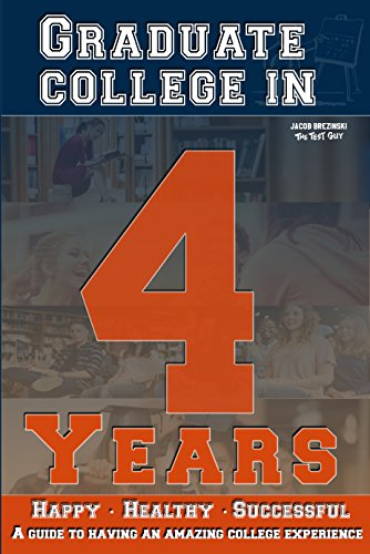 Graduate in 4 Years: A Guide to an Amazing College Experience (English Edition)